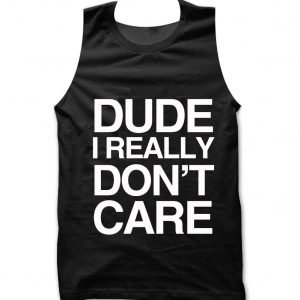 Dude I Really Don't Care Tank top