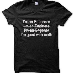 Engineer Good at Math joke T-Shirt