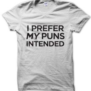 I Prefer My Puns Intended T-Shirt