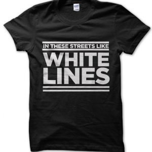 In These Streets Like White Lines T-Shirt