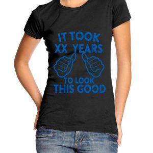 It Took X Years To Look this Good (birthday) Womens T-shirt