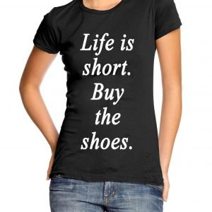 Life is Short. Buy the Shoes. Womens T-shirt