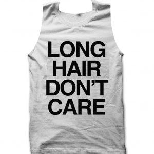 Long Hair Don't Care Tank top