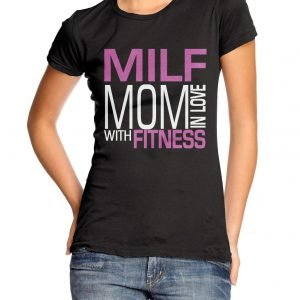 MILF: Mom In Love With Fitness Womens T-shirt