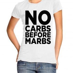No Carbs Before Marbs Womens T-shirt