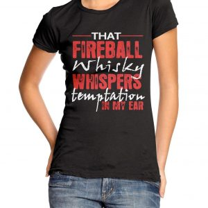That Fireball Whisky Whispers Temptation In My Ear Womens T-shirt
