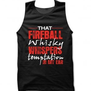 That Fireball Whisky Whispers Temptation In My Ear Tank top