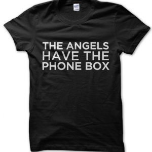 The Angels Have the Phone Box Doctor Who T-Shirt