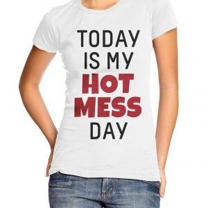 Today Is My Hot Mess Day Womens T-shirt