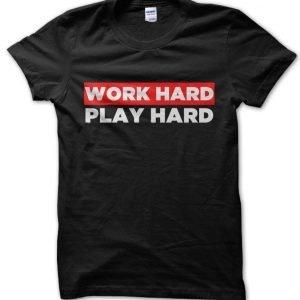 Work Hard Play Hard T-Shirt