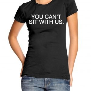 You Can't Sit With Us (Mean Girls) Womens T-shirt