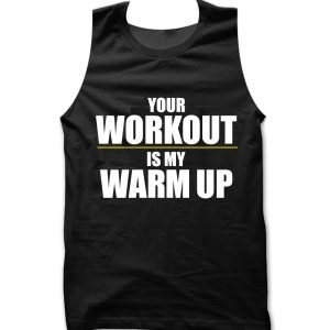 Your Workout Is My Warm-up Tank top