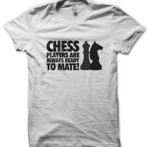 Chess Players Are Always Ready to Mate T-Shirt
