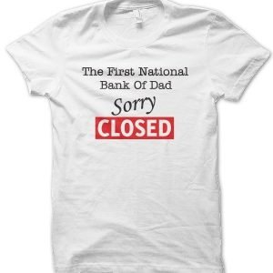 First National Bank of Dad Closed T-Shirt