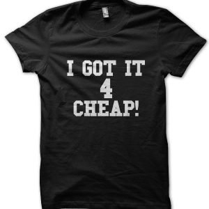 I Got It 4 Cheap! T-Shirt
