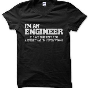 I'm an Engineer Let's Just Assume I'm Never Wrong T-Shirt
