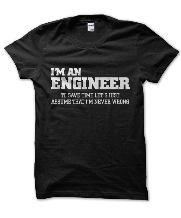 I'm an engineer: to save time let's just assume that I'm never wrong t-shirt by Clique Wear