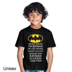 I'm Not Saying I'm Batman But Have You Ever Seen Batman and Me In the Same Room? Children's T-shirt