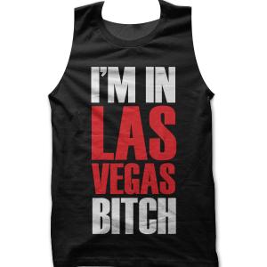 I'm In Las Vegas Bitch Tank top