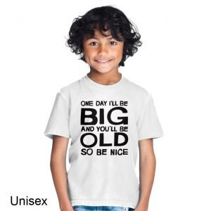 One Day I'll Be Big and You'll Be Old So Be Nice Children's T-shirt