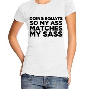 Doing Squats So My Ass Matches My Sass Womens T-shirt