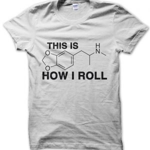 Ecstasy MDMA This is How I Roll T-Shirt
