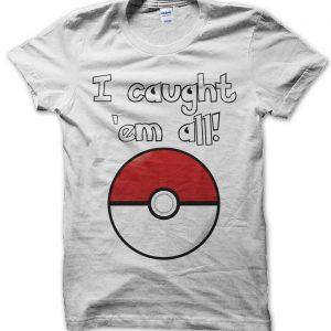 I caught em all pokemon T-Shirt