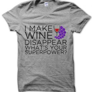 I Make Wine Disappear Whats Your Superpower T-Shirt