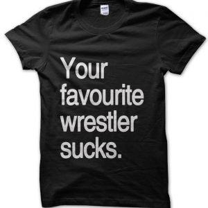 Your favourite wrestler sucks T-Shirt