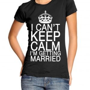 I Can't Keep Calm I'm Getting Married Womens T-shirt