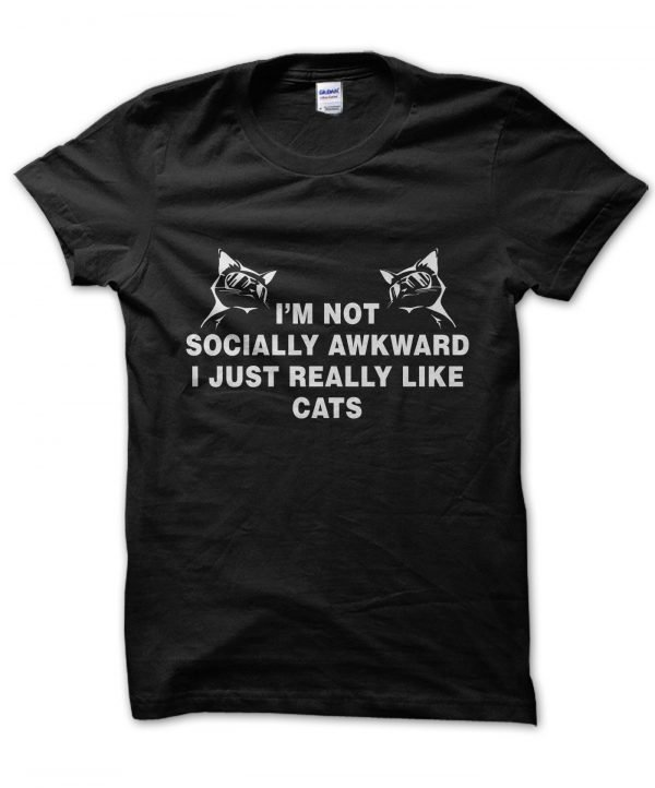 Im Not Socially Awkward I Just Really Like Catst-shirt by Clique Wear