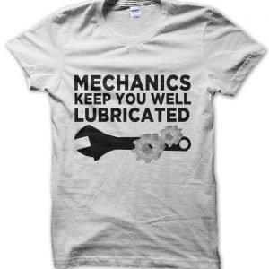Mechanics Keep You Well Lubricated T-Shirt