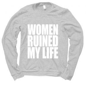 Women Ruined My Life jumper (sweatshirt)
