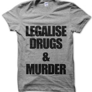 Legalise Drugs and Murder T-Shirt