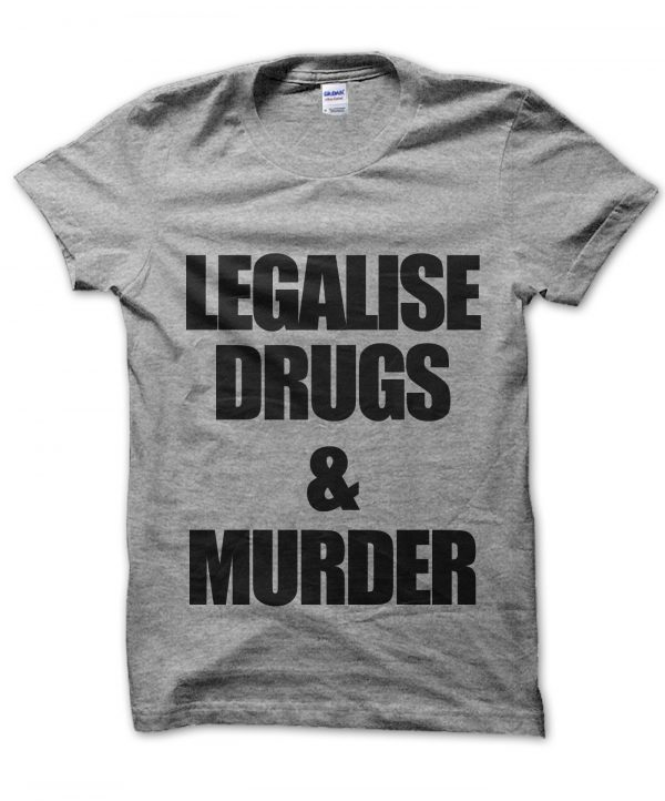 Legalise Drugs and Murder t-shirt by Clique Wear