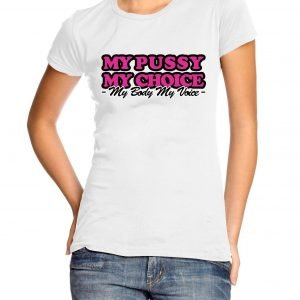 My Pussy My Choice Womens T-shirt