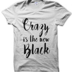Crazy is the New Black T-Shirt