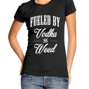 Fueled by Vodka and Weed Womens T-shirt