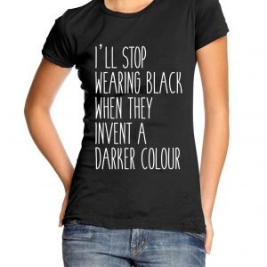 I'll Stop Wearing Black When They Make a Darker Colour Womens T-shirt