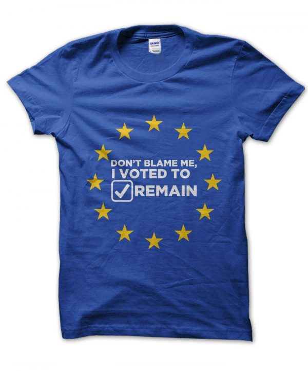 Don't Blame Me I Voted Remain t-shirt by Clique Wear