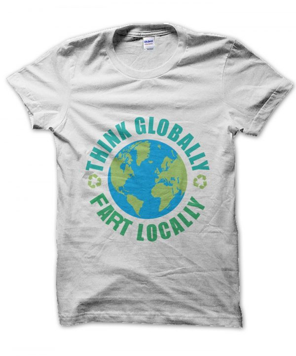 Think Globally Fart Locally t-shirt by Clique Wear