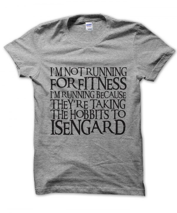 I'm Not Running For Fitness I'm Running Because They're Taking the Hobbits to Isengard RINGBEARER font t-shirt by Clique Wear