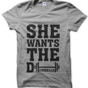 She Wants the Dumbells T-Shirt