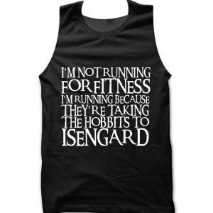 I'm Not Running For Fitness I'm Running Because They're Taking the Hobbits to Isengard RINGBEARER font Tank top