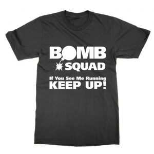 Bomb Squad if you see me running keep up T-Shirt