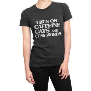 I Run on Caffeine Cats and Cuss Words women's t-shirt