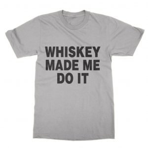Whiskey Made Me Do It T-Shirt