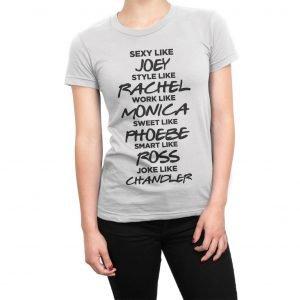 Sexy like Joey style like Rachel work like Monica sweet like Phoebe smart like Ross joke like Chandler women's t-shirt