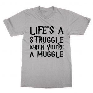 Life's a Struggle when you're a Muggle T-Shirt