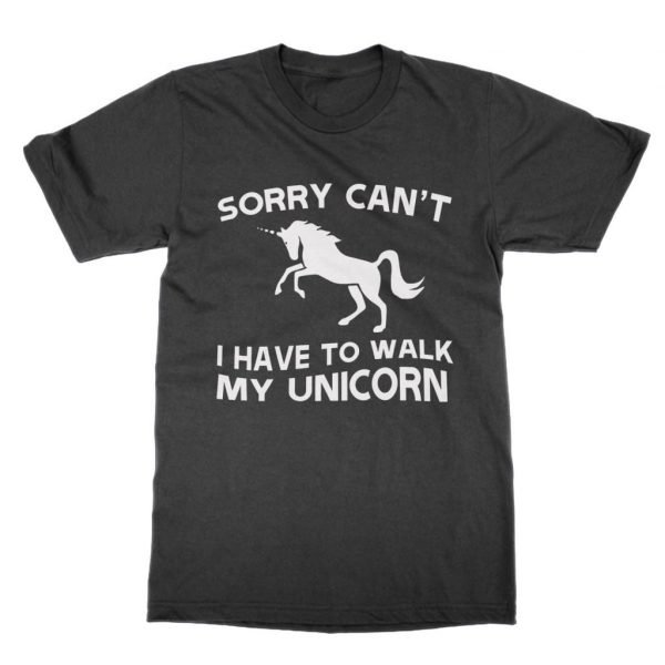 Sorry Can't Have to Walk My Unicorn t-shirt by Clique Wear
